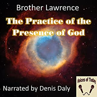 The Practice of the Presence of God                   By:                                                                                                                                 Brother Lawrence                               Narrated by:                                                                                                                                 Denis Daly                      Length: 1 hr and 21 mins     1 rating     Overall 4.0