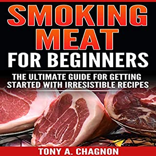 Smoking Meat for Beginners: The Ultimate Guide for Getting Started with Irresistible Recipes                   By:                                                                                                                                 Tony A. Chagnon                               Narrated by:                                                                                                                                 Alex Z. Lancer                      Length: 21 mins     2 ratings     Overall 5.0