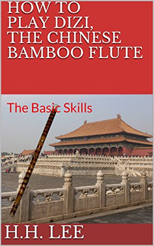 How to Play Dizi, the Chinese Bamboo Flute: The Basic Skills (English Edition)