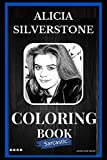 Alicia Silverstone Sarcastic Coloring Book: An Adult Coloring Book For Leaving Your Bullsh*t Behind