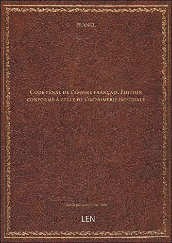 Code pénal de l'empire français . Edition conforme à celle de l'imprimerie impériale