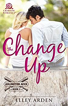 The Change Up (Arlington Aces Book 1) by [Elley Arden]