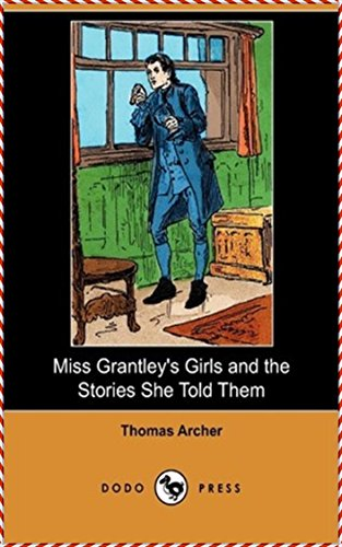 Miss Grantley's Girls, and the Stories She Told Them - Thomas Archer [Legend Library Classics Edition](annotated) (English Edition)