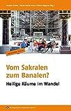 Vom Sakralen zum Banalen?: Heilige Räume im Wandel (Herrenalber Forum)