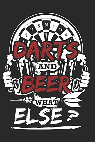 Darts And Beer What Else?: Darts Notebook Arcade Journal Dart Lover Planner Beer Composition Book Dartboard Diary (140 Pages)