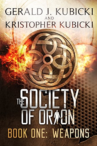 The Society of Orion: Book One Weapons by [Gerald J. Kubicki, Kristopher Kubicki]