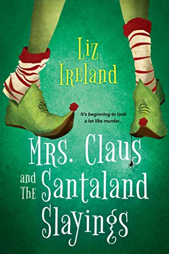 Mrs. Claus and the Santaland Slayings by [Liz Ireland]
