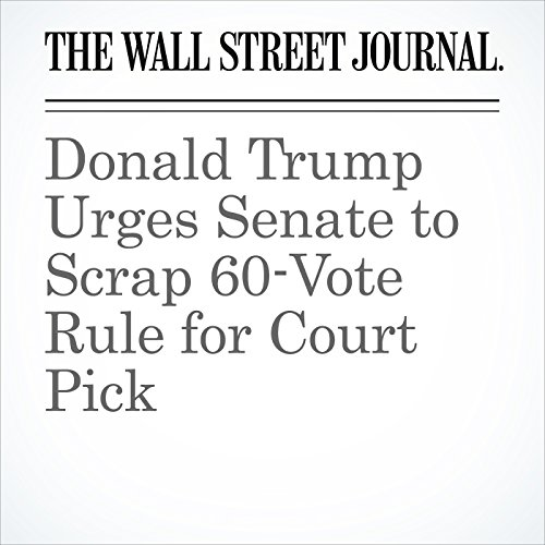 Donald Trump Urges Senate to Scrap 60-Vote Rule for Court Pick copertina