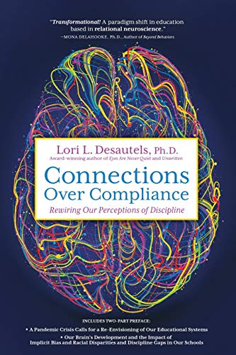 Compare Textbook Prices for Connections Over Compliance: Rewiring Our Perceptions of Discipline Illustrated Edition ISBN 9781948018890 by Desautels, Lori L.