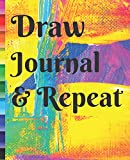 Draw Journal & Repeat Artist Sketchbook for Drawing Coloring or Writing Gift Journal (Cool Creative Right Brain Brainstorming Journals, Band 18)