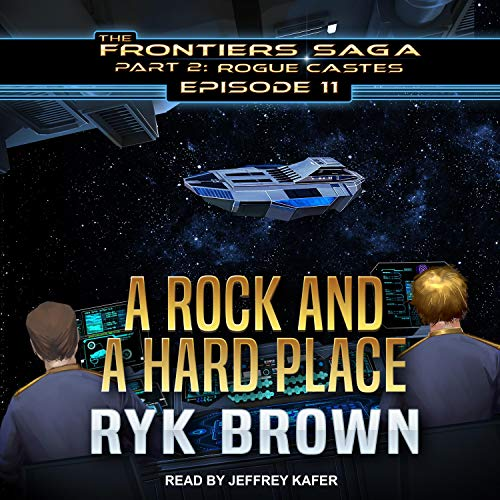 A Rock and a Hard Place     Frontiers Saga, Part 2: Rogue Castes Series, Book 11              By:                                                                                                                                 Ryk Brown                               Narrated by:                                                                                                                                 Jeffrey Kafer                      Length: 9 hrs and 4 mins     37 ratings     Overall 4.9