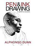Pen and Ink Drawing - A Simple Guide d'Alphonso Dunn