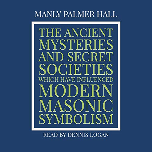 The Ancient Mysteries and Secret Societies Which Have Influenced Modern Masonic Symbolism cover art