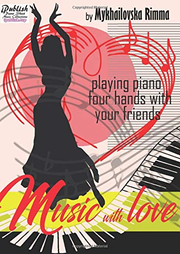 Music With Love - Piano Sheet Music Collection: Playing Piano 4 Hands With Your Friends