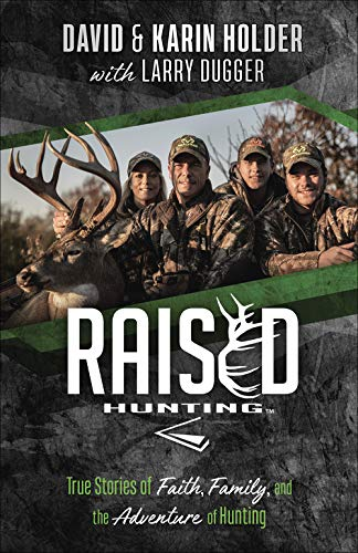 Compare Textbook Prices for Raised Hunting™: True Stories of Faith, Family, and the Adventure of Hunting  ISBN 9780736977678 by Holder, David,Holder, Karin,Dugger, Larry