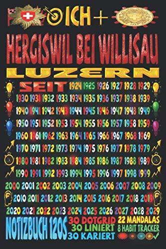 Ich + Hergiswil bei Willisau Luzern seit: Notizbuch | 120 Seiten, DIN A5 (6x9 Zoll) | Je 30 Seiten Liniert + Kariert + Dotgrid + 22 Mandalas Malseiten ... | Ideen | Todos | Skizzen | Tagebuch |