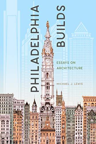 Philadelphia Builds: Essays on Architecture