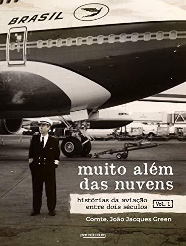 Muito além das nuvens: Histórias da aviação entre dois séculos - Volume 1