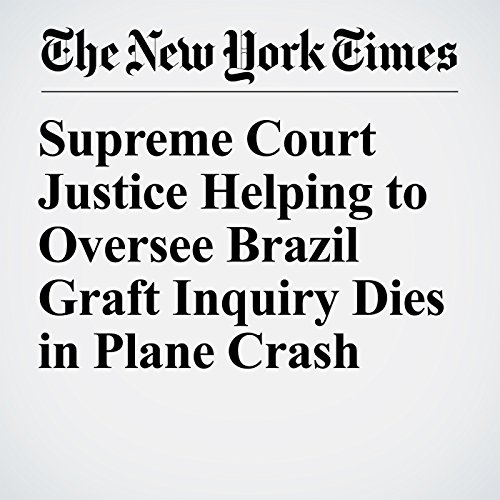 Supreme Court Justice Helping to Oversee Brazil Graft Inquiry Dies in Plane Crash copertina