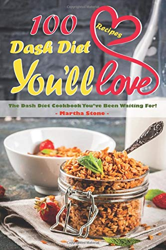 100 Dash Diet Recipes You'll Love: The Dash Diet Cookbook You've Been Waiting For!