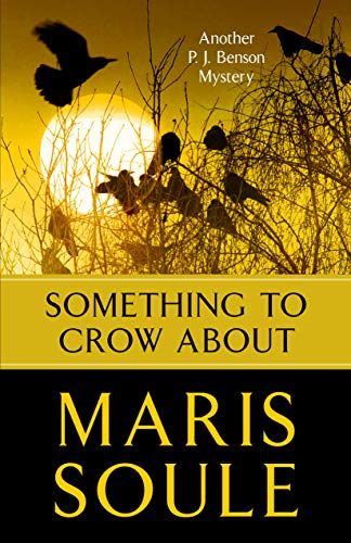 Something to Crow About: Another P.J. Benson Mystery by [Maris Soule]