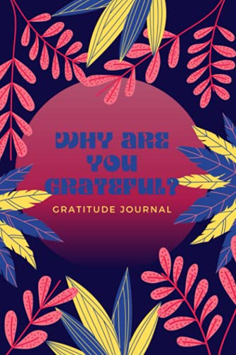 Why are you grateful: Gratitude journal