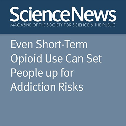 Even Short-Term Opioid Use Can Set People Up for Addiction Risks audiobook cover art
