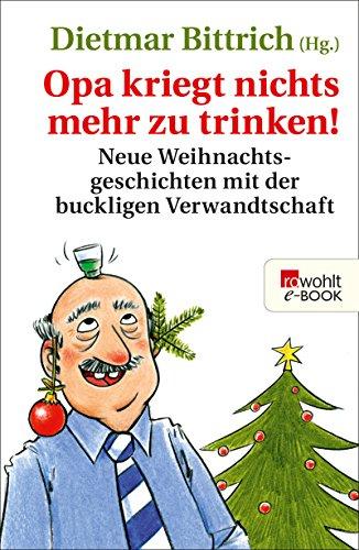 Opa kriegt nichts mehr zu trinken!: Neue Weihnachtsgeschichten mit der buckligen Verwandtschaft (Weihnachten mit der buckligen Verwandtschaft 3)