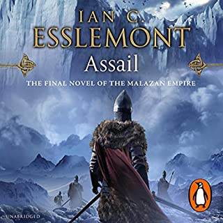 Assail     Malazan Empire, Book 6              Written by:                                                                                                                                 Ian C Esslemont                               Narrated by:                                                                                                                                 John Banks                      Length: 22 hrs and 45 mins     4 ratings     Overall 4.8
