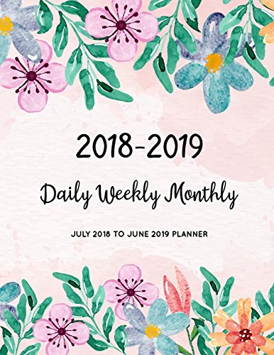 July 2018 To June 2019 Planner: Two Year - Daily Weekly Monthly Calendar Planner - 18 Months July 2018 to December 2019 For Academic Agenda Schedule Organizer Logbook and Journal Notebook Planners