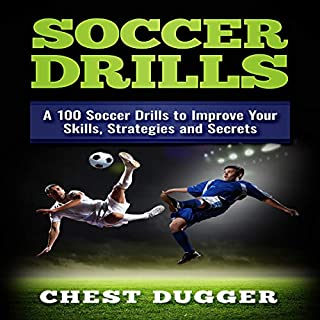 Soccer Drills: A 100 Soccer Drills to Improve Your Skills, Strategies and Secrets audiobook cover art