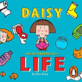 Daisy and the Trouble With Life                   By:                                                                                                                                 Kes Gray,                                                                                        Nick Sharratt                               Narrated by:                                                                                                                                 Jadie-Rose Hobson                      Length: 1 hr and 29 mins     25 ratings     Overall 4.7