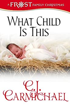 What Child Is This (Frost Family Christmas Book 1) by [C. J. Carmichael]