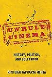 Unruly Cinema: History, Politics, and Bollywood
