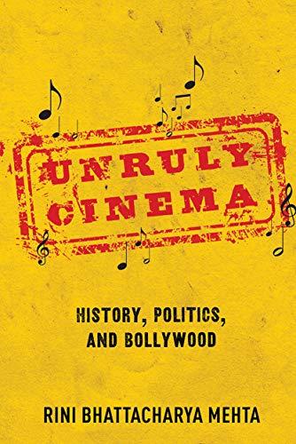 Unruly Cinema: History, Politics, and Bollywood (English Edition)