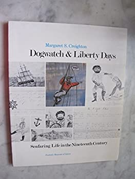 Dogwatch and Liberty Days: Seafaring Life in the Nineteenth Century 0875770703 Book Cover