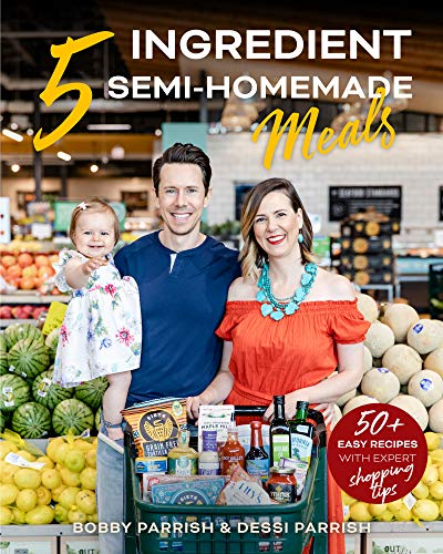 5 Ingredient Semi-Homemade Meals: 50 Easy & Tasty Recipes Using the Best Ingredients from the...