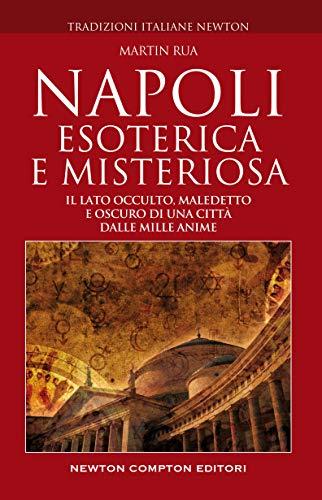 Napoli esoterica e misteriosa (eNewton Saggistica) (Italian Edition) eBook: Rua, Martin: Amazon.es: Tienda Kindle