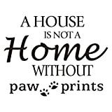 A House is NOT A Home Without paw Prints Wall Decal Quote Vinyl Wall Words Sticker Home Décor Art Letters