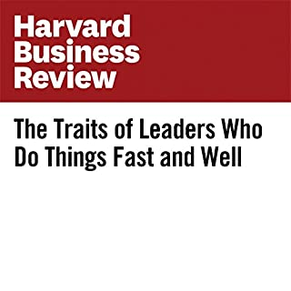 The Traits of Leaders Who Do Things Fast and Well cover art