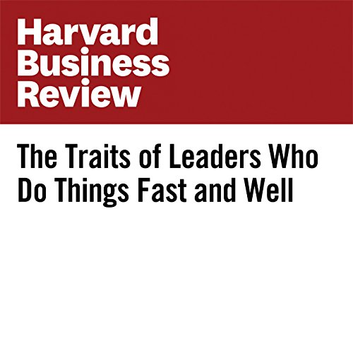 The Traits of Leaders Who Do Things Fast and Well audiobook cover art