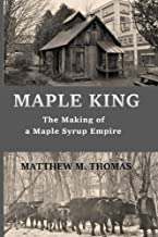Maple King: The Making of a Maple Syrup Empire