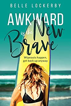 Awkward Is The New Brave: Wipeouts happen, get back up anyway by [Belle Lockerby]