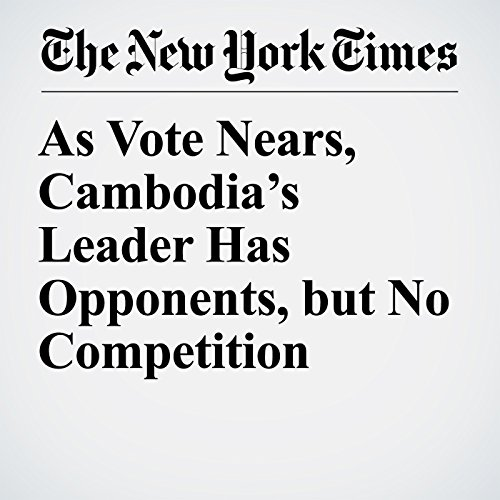 As Vote Nears, Cambodia's Leader Has Opponents, but No Competition copertina