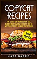 Copycat Recipes: How To Make Your Favourite Dishes At Home: Delicious Meals From Meat To Desserts. Cook The Most Popular Recipes And Share With Your Family