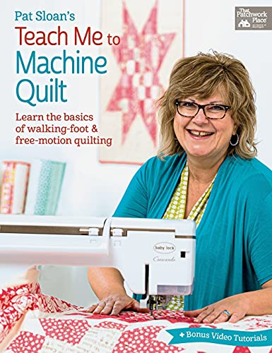 Pat Sloan's Teach Me to Machine Quilt - Learn the Basics of Walking Foot and Free-Motion Quilting
