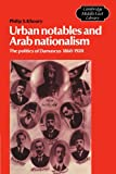Urban Notables and Arab Nationalism: The Politics of Damascus 1860-1920 (Cambridge Middle East Library)