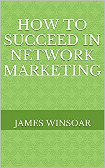 How To Succeed In Network Marketing by [James Winsoar]