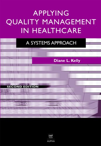 Applying Quality Management in Healthcare, Second Edition: A System's Approach