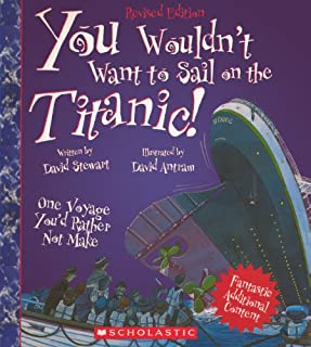 You Wouldn't Want To Sail On The Titanic! (Turtleback School & Library Binding Edition)